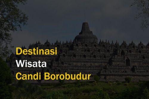 Destinasi Wisata Candi Borobudur Jawa Tengah